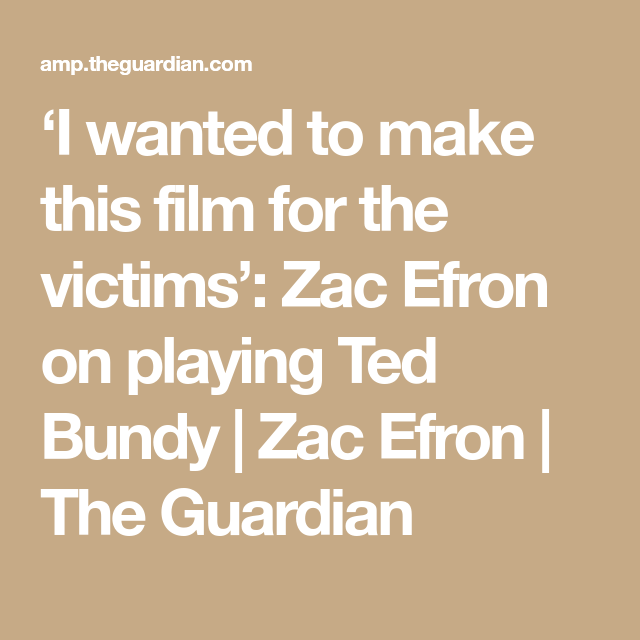 I Wanted To Make This Film For The Victims Zac Efron On Playing