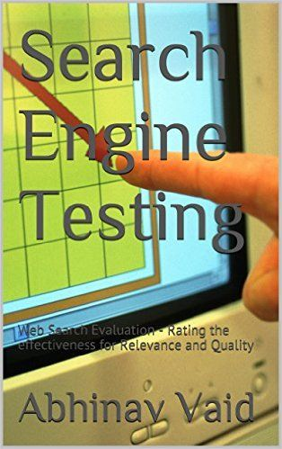 Search Engine Testing: Web Search Evaluation - Rating the effectiveness for Relevance and Quality, Abhinav Vaid, eBook - Amazon.com