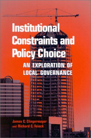 Institutional Constraints and Policy Choice: An Exploration of Local Governance (Suny Series, Public...