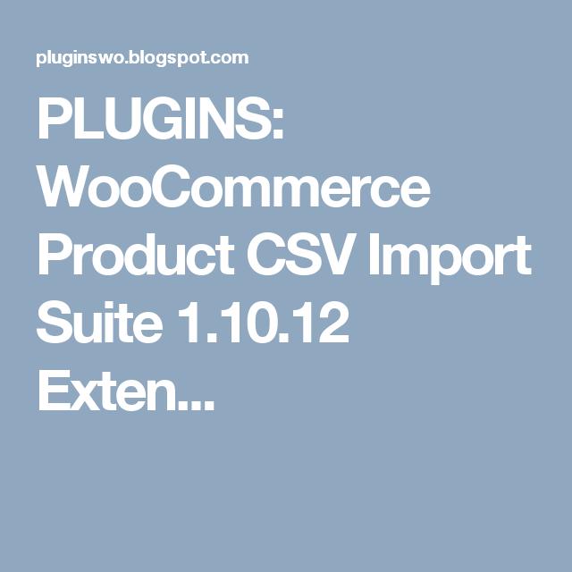 PLUGINS: WooCommerce Product CSV Import Suite 1.10.12 Exten...