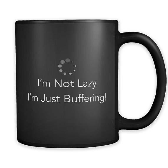 I'm not lazy, just buffering mug. Cool mug, funny mug, ceramic mug, unique mug, coffee mug, tea mug, wine. #mugs #coffee #gifts #shopping #commissionlink #coolmugs