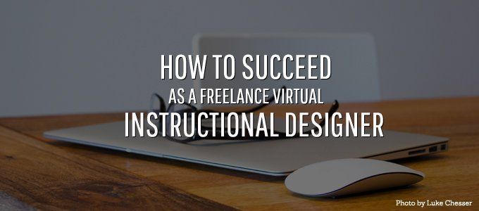 Being A Successful Freelance Virtual Instructional Designer Is Not