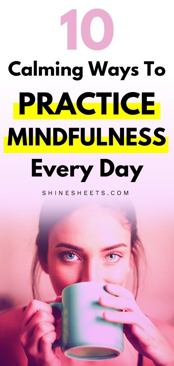 10 Calming Ways To Practice Mindfulness Every Day