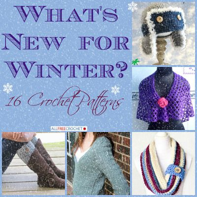 Whats New for Winter? 16 Crochet Patterns