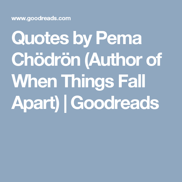 Quotes By Pema Chödrön Author Of When Things Fall Apart