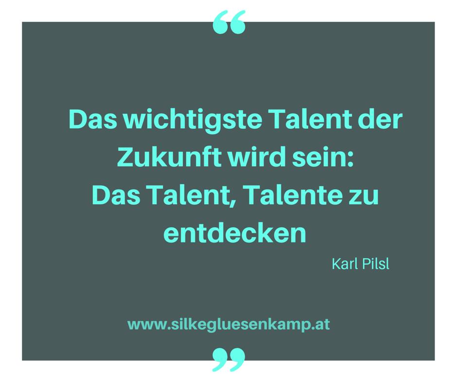Das wichtigste Talent der Zukunft wird sein: Das Talent, Talente zu finden. www.silkegluesenkamp.com