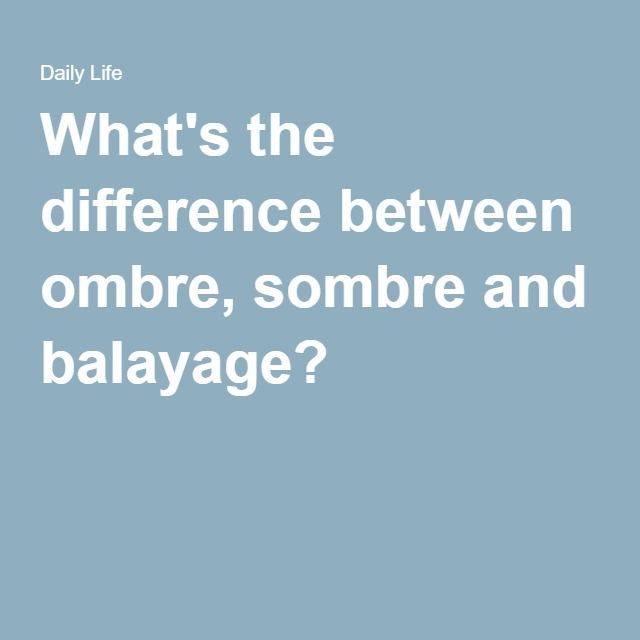 what s the difference between ombre sombre and balayage art