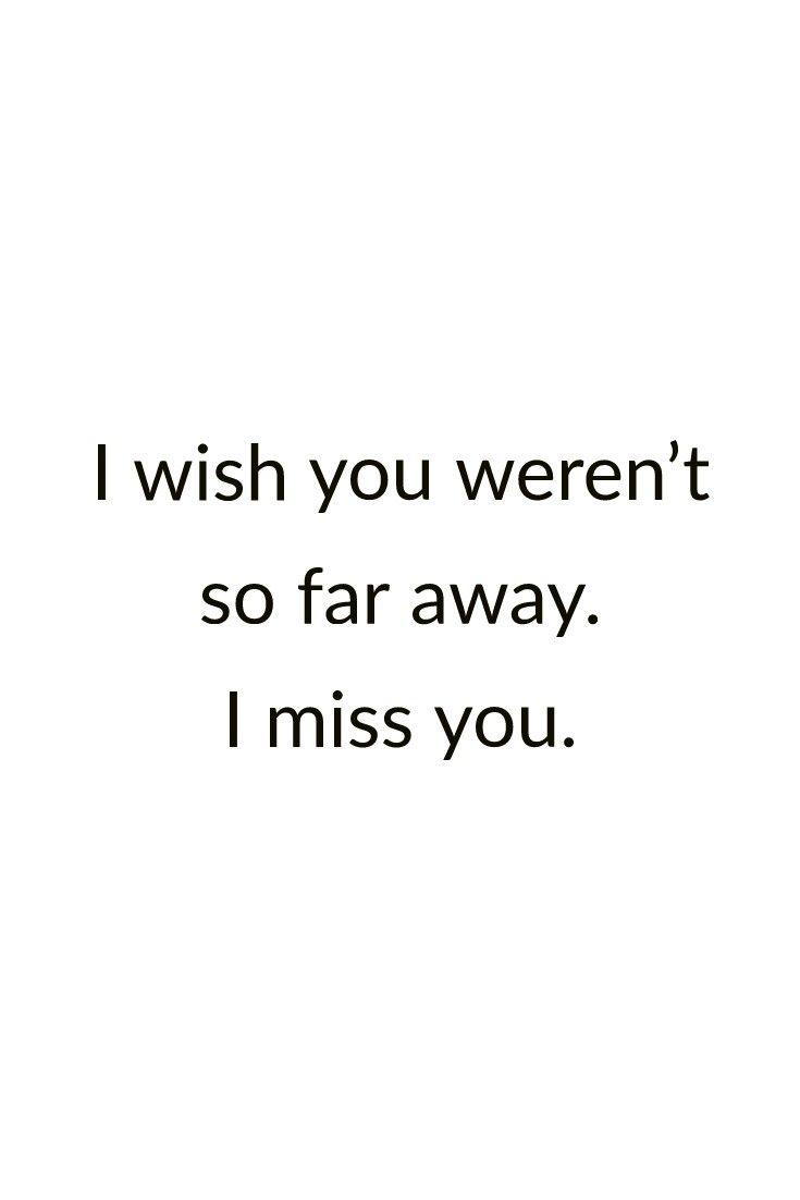 I wish you weren't so far away. I miss you.