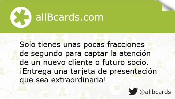Solo tienes unas pocas fracciones de segundo para captar la atención de un nuevo cliente o futuro socio. ¡Entrega una tarjeta de presentación que sea extraordinaria! www.allBcards.com