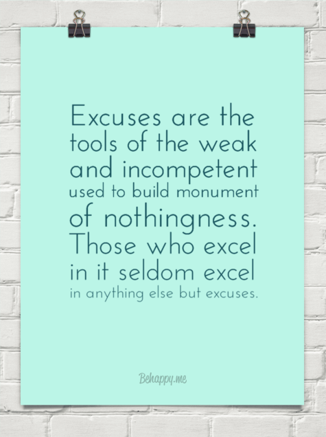 Excuses Are The Tools Of The Weak And Incompetent Used To Build