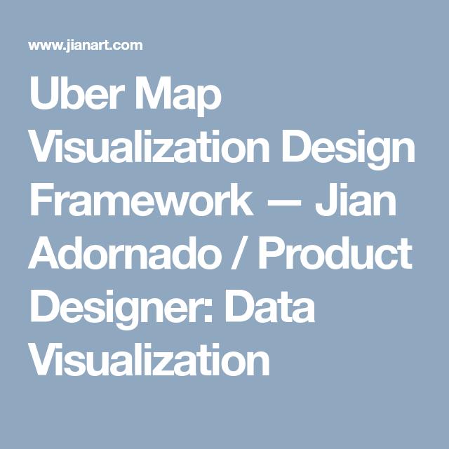 Uber Map Visualization Design Framework — Jian Adornado / Product