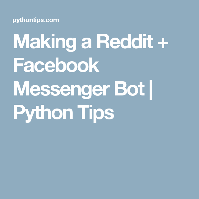 Making a Reddit + Facebook Messenger Bot | Python Tips | Python