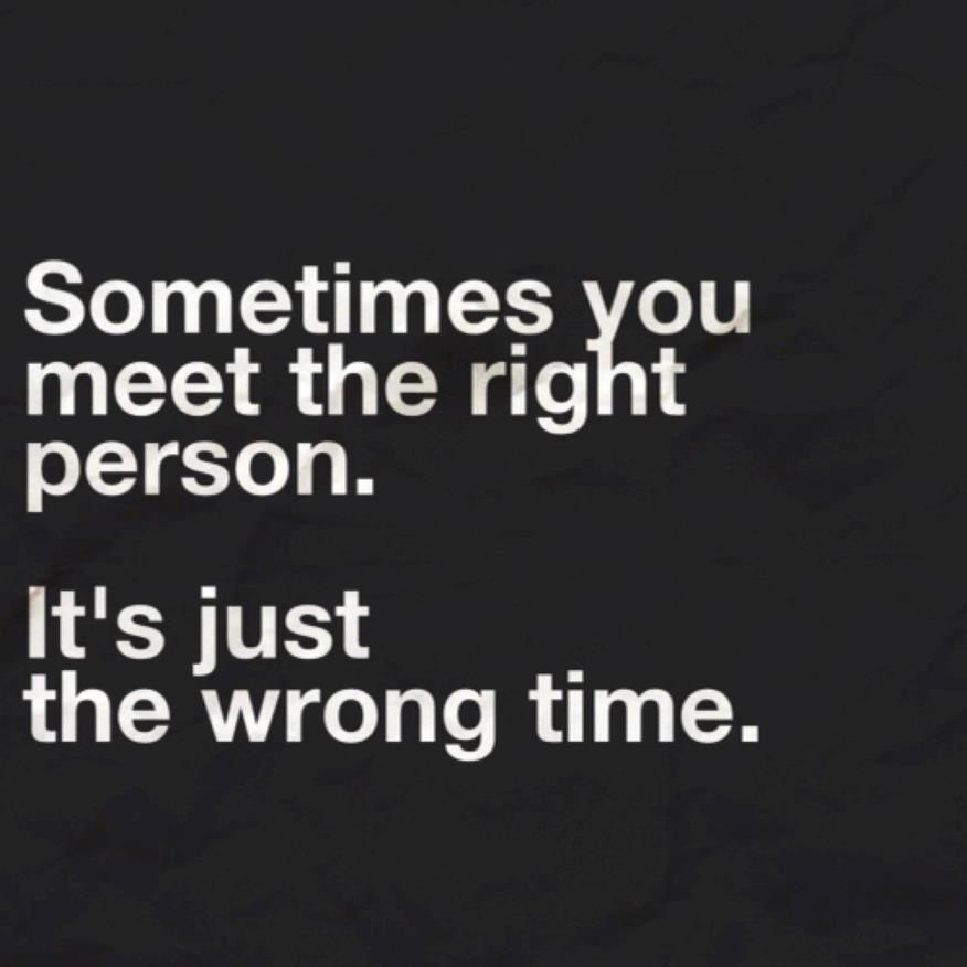 Sometimes You Meet The Right Person At The Wrong Time Inspirational Quotes Quotable Quotes Words