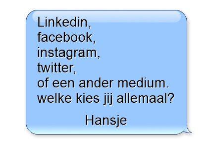 Linkedin, facebook, instagram, twitter, of een ander medium. welke kies jij allemaal?
