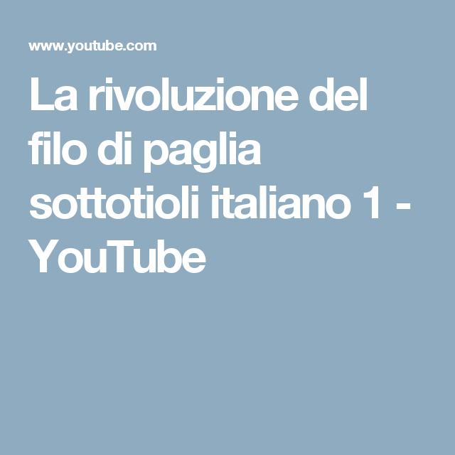 La rivoluzione del filo di paglia sottotioli italiano 1 - YouTube