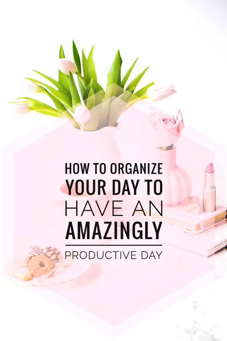 How To Organize Your Day To Have An Amazingly Productive Day!