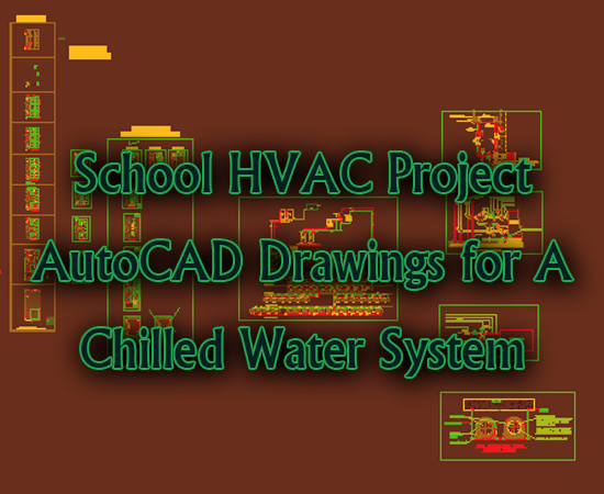 School HVAC Project - AutoCAD Drawings for A Chilled Water