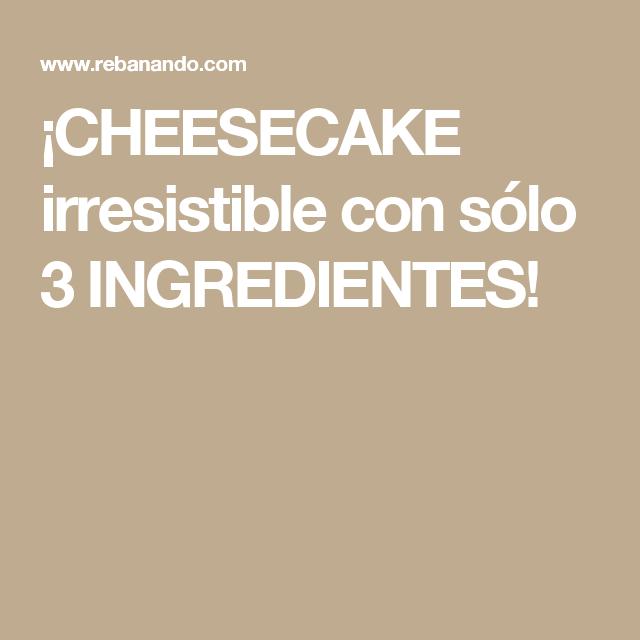¡CHEESECAKE irresistible con sólo 3 INGREDIENTES!