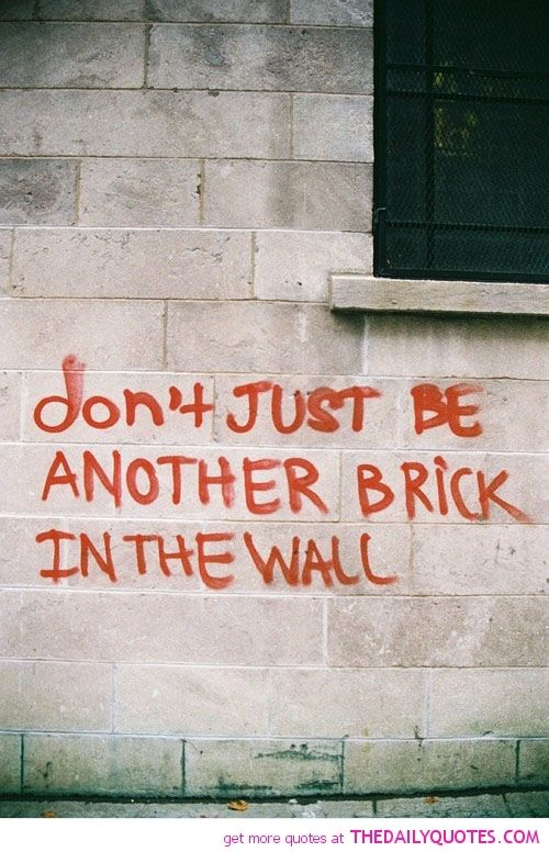 All in all it was just another brick in the wall...