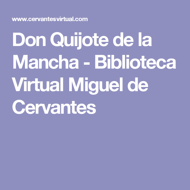 Don Quijote De La Mancha Biblioteca Virtual Miguel De Cervantes Miguel De Cervantes Quijote De La Mancha Miguel De Cervantes Saavedra