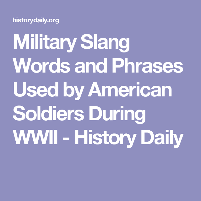 Military Slang Words And Phrases Used By American Soldiers During Wwii History Daily Military Slang Slang Words American Soldiers