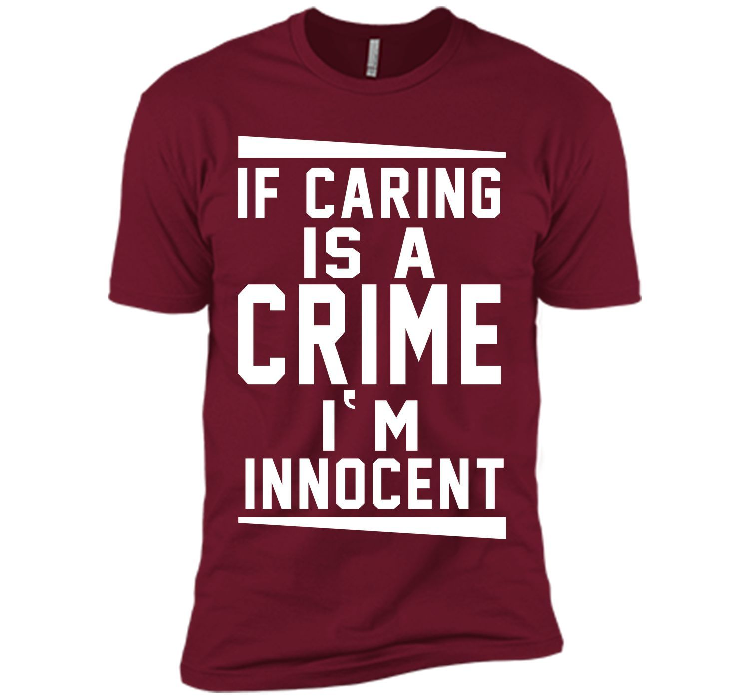 If Caring is a Crime I Am Innocent Funny T-shirt T-Shirt