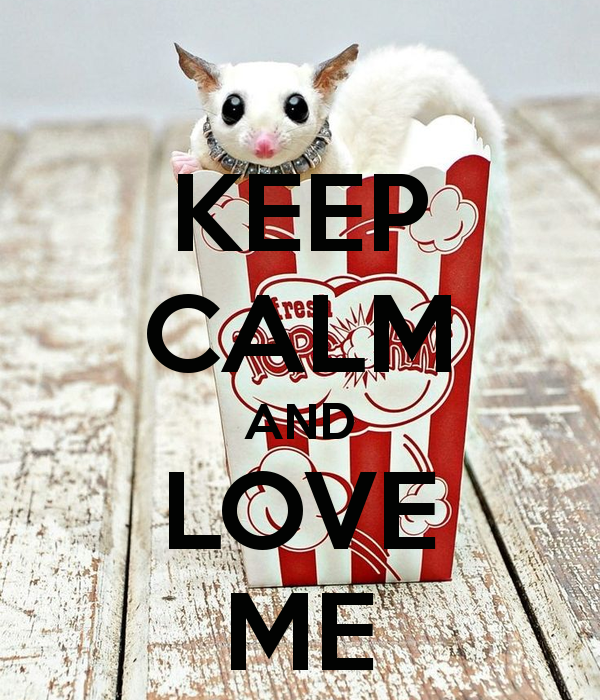KEEP CALM AND LOVE ME Keep calm and love, My love