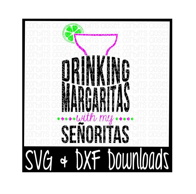 Drinking Margaritas With My Senoritas Cutting File - SVG & DXF Files - Silhouette Cameo/Cricut by CorbinsCloset on Etsy