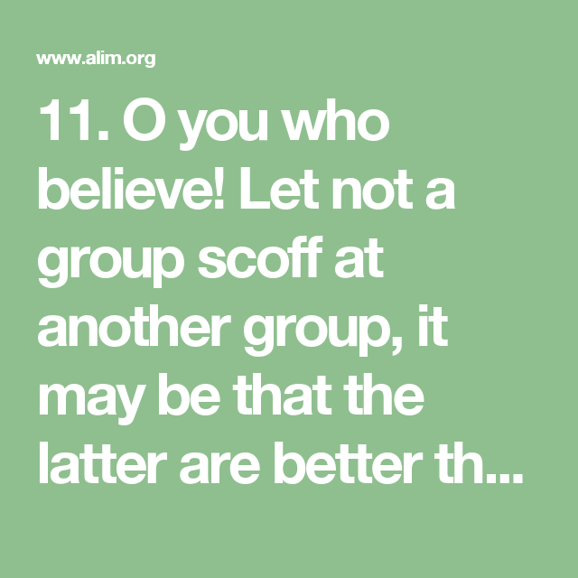 11. O You Who Believe! Let Not A Group Scoff At Another