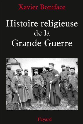 Amazon Fr Histoire Religieuse De La Grande Guerre Xavier