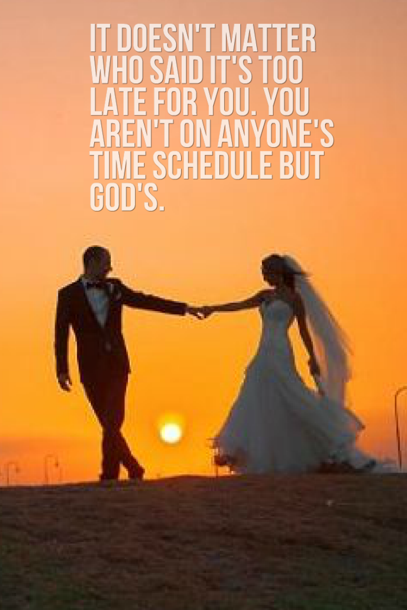 It Doesn T Matter Who Said It S Too Late For You You Aren T On Anyone S Schedule But God S Chris Christian Marriage Quotes Marriage Quotes Boss Babe Quotes