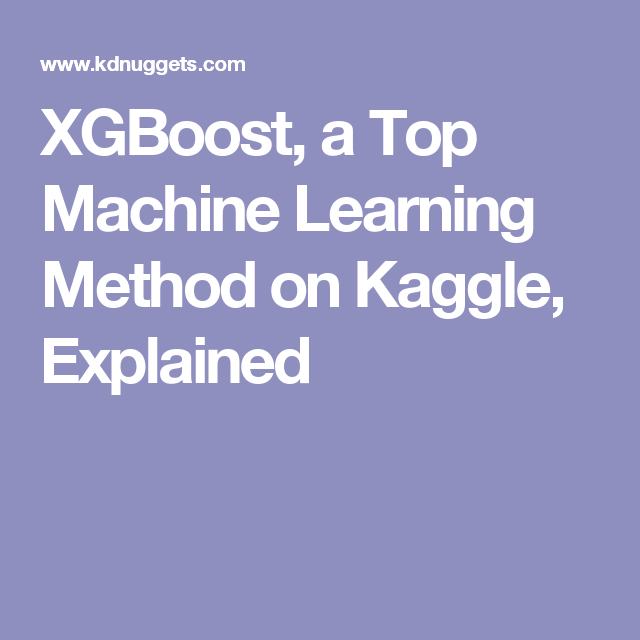 XGBoost, a Top Machine Learning Method on Kaggle, Explained | Cheat