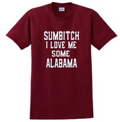 SUMBITCH I LOVE ME SOME ALABAMA - CARDINAL RED SHIRT (2x)  guess who this shirt was bought for!