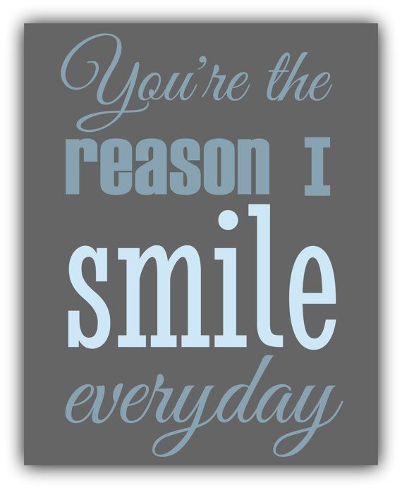 You Re The Reason I Smile Everyday Print Boy Or By Theprintscess 11 99 My Smile Quotes Smile Quotes Smile Everyday