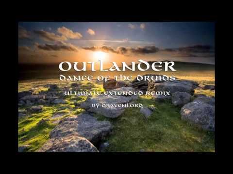 Outlander Dance Of The Druids Ultimate Extended Remix By
