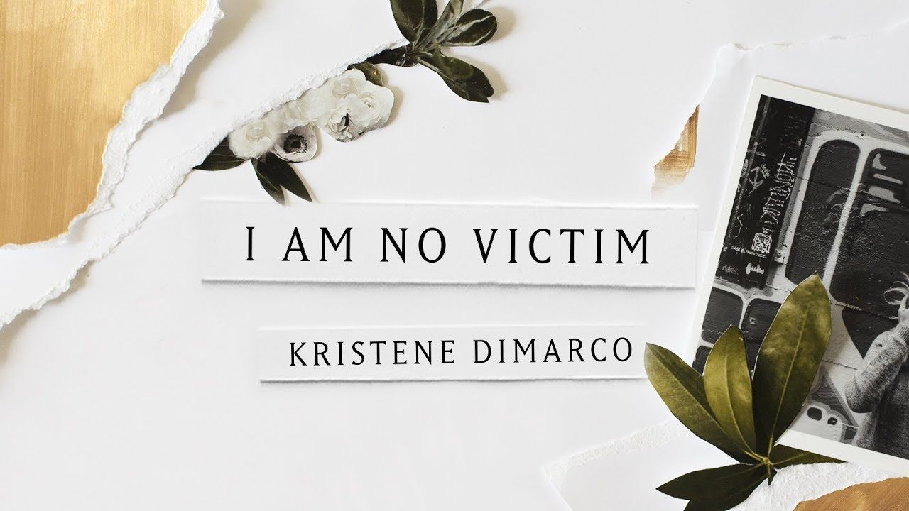 I Am No Victim Lyric Video Kristene Dimarco Where His