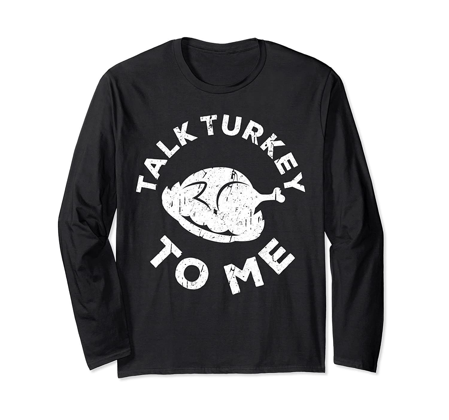 Talk Turkey To Me T-Shirt Thanksgiving Day Gift Long Sleeve T-Shirt