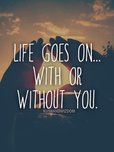 Life Goes Onwith Or Without You Posters Prints Quotes