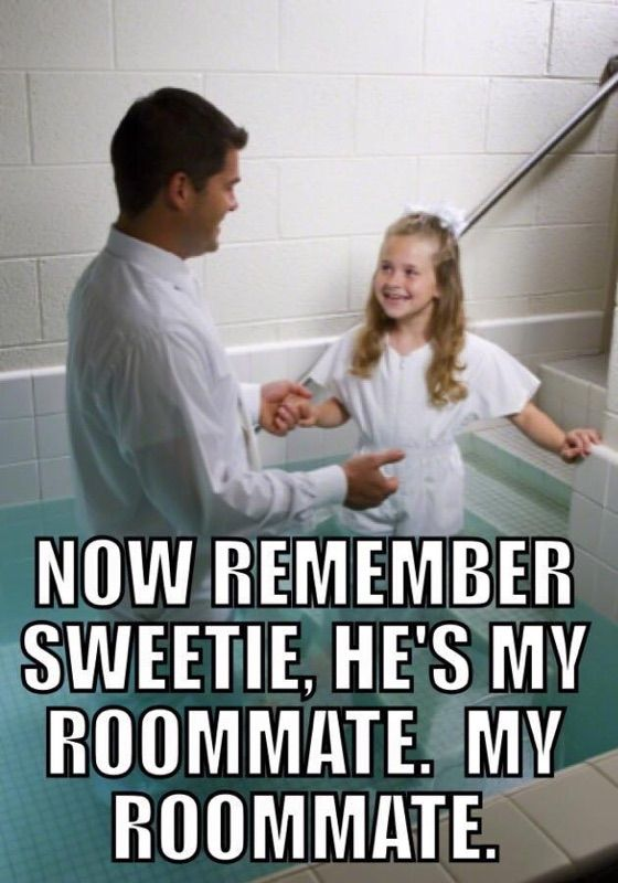 Remember Sweetie, he's my roommate!