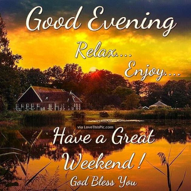 Good Evening Relax And Enjoy The Weekend Good Evening Eveni