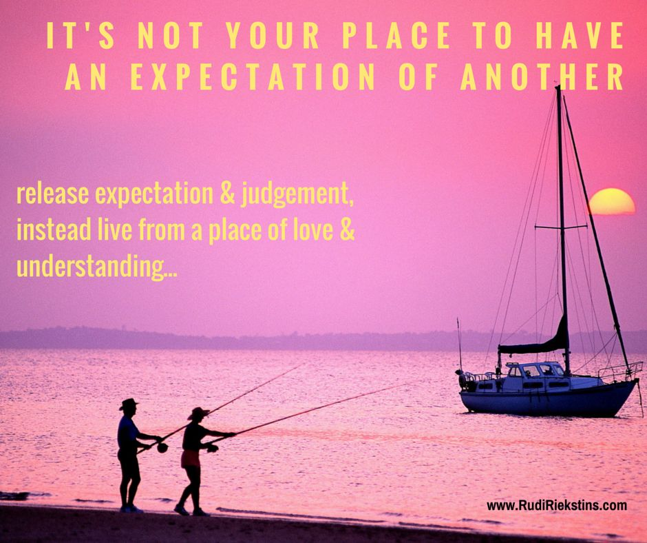 It S Not Your Place To Have An Expectation Of Another
