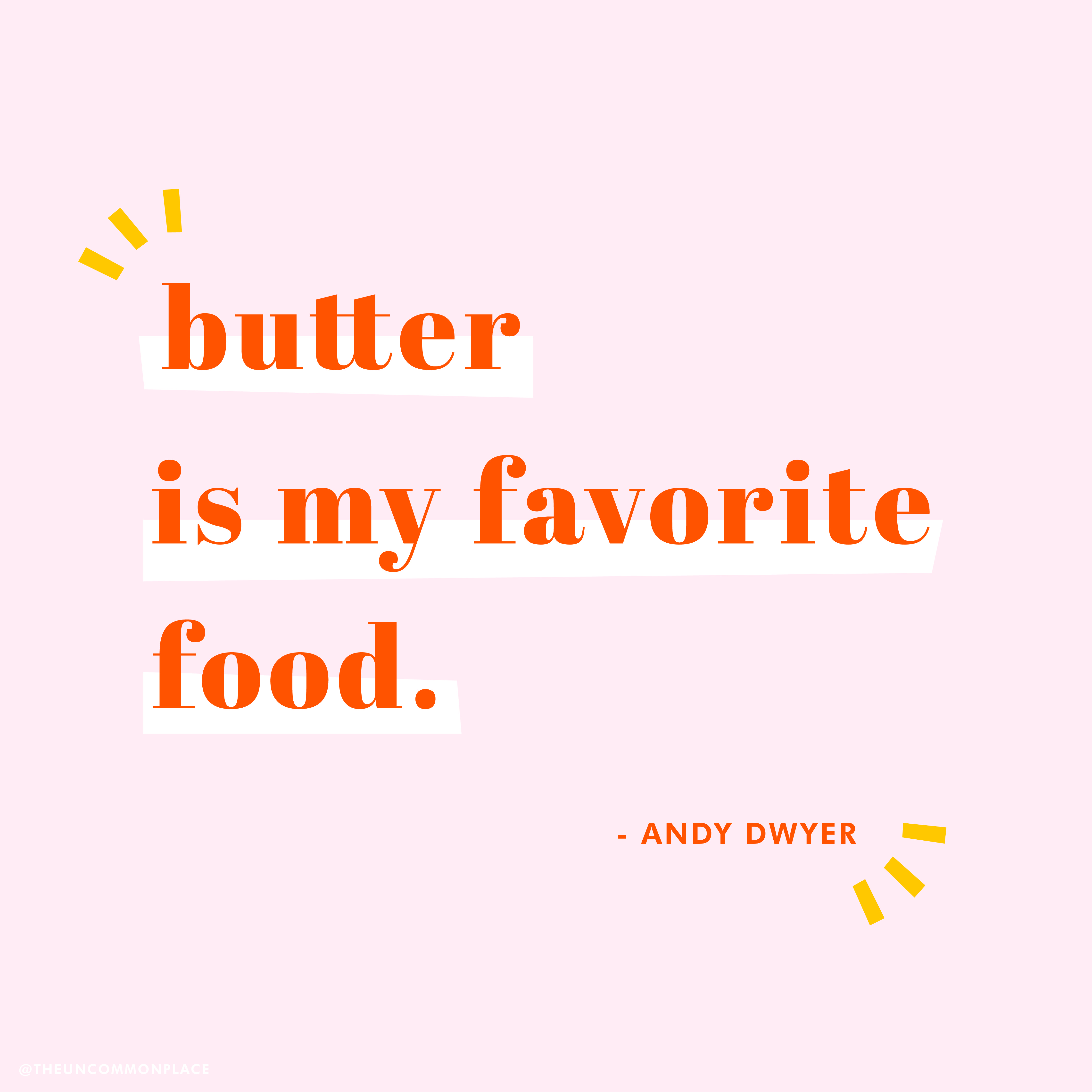 Butter Is My Favorite Food By The Uncommon Place