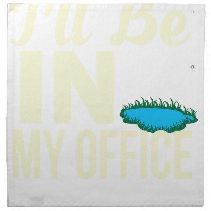 Ill Be In My Office Funny Fishing Shirt Napkin   Office Decor Custom Cyo  Diy Creative