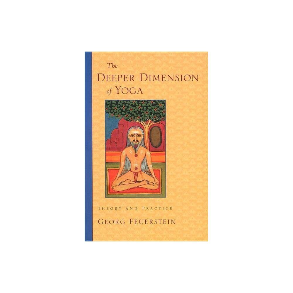 The Deeper Dimension Of Yoga By Georg Feuerstein Paperback Tantric Yoga Yoga Tantric