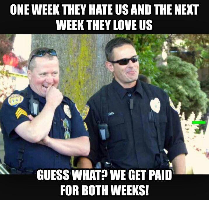 Good weeks and bad weeks   Cops humor, Police humor ...