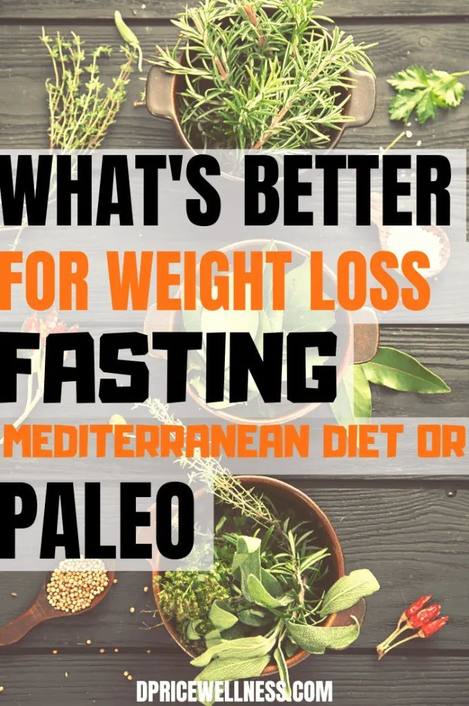 What's Better For Weight Loss Fasting, Mediterranean Diet Or Paleo