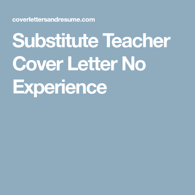 Substitute Teacher Cover Letter No Experience Example To Teaching