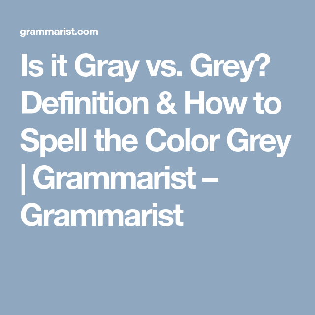 Gray Vs Grey Spelling Gray Color Grey
