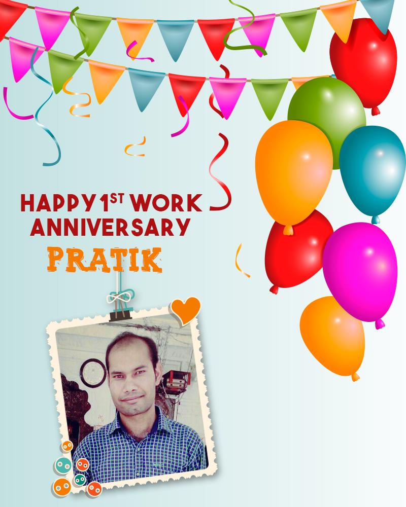 Congratulations on your 1st Work Anniversary... PRATIK