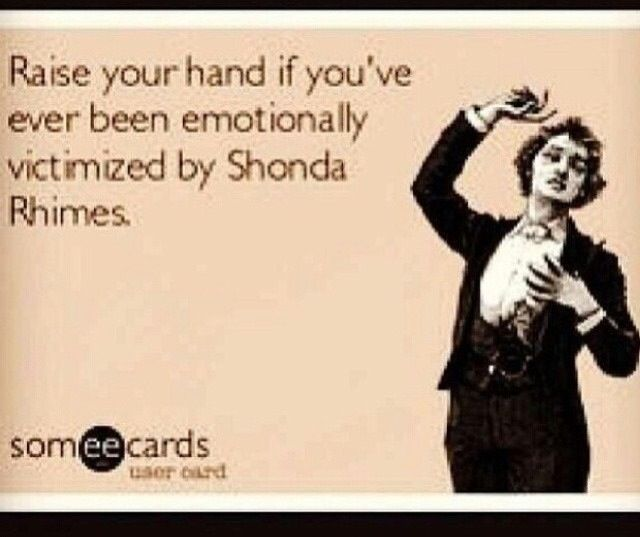 This is truth...between Scandal and Grey\'s Anatomy I am a victim ...